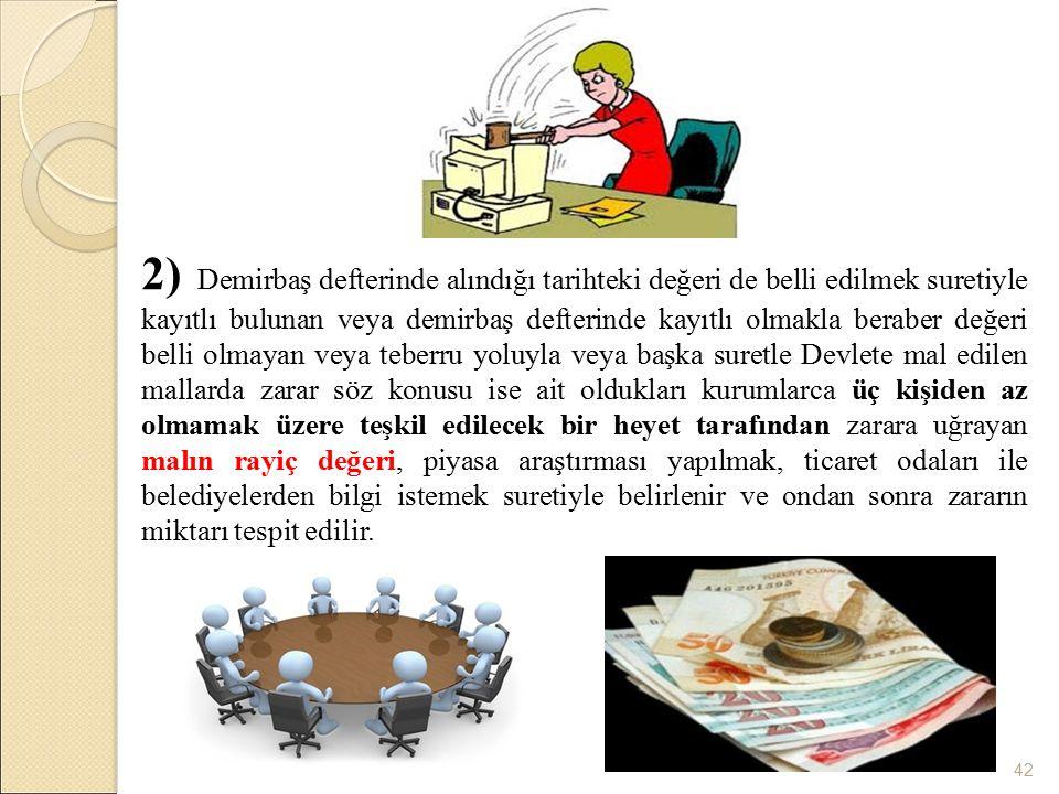 42 2) Demirbaş defterinde alındığı tarihteki değeri de belli edilmek suretiyle kayıtlı bulunan veya demirbaş defterinde kayıtlı olmakla beraber değeri