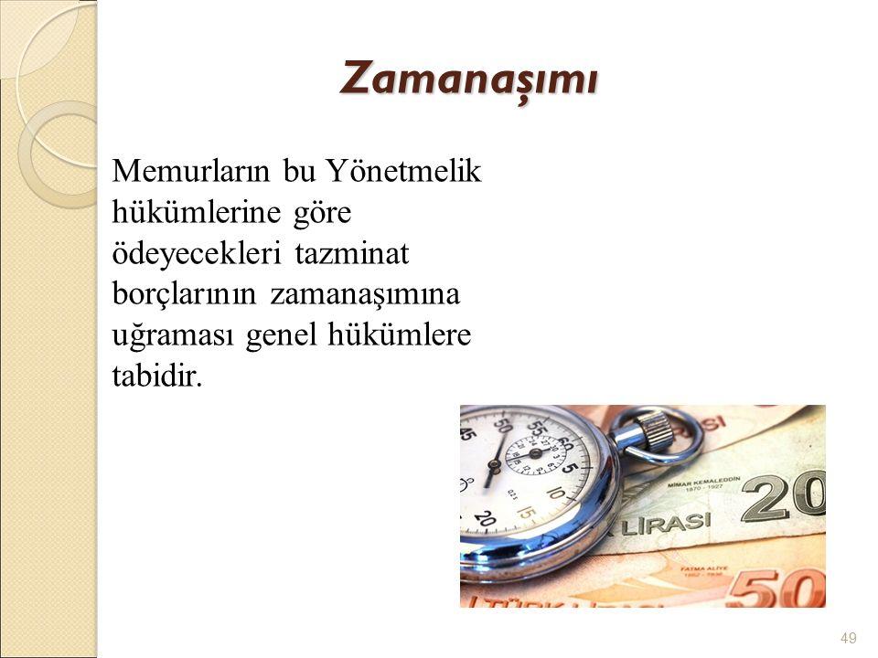 Zamanaşımı Memurların bu Yönetmelik hükümlerine göre ödeyecekleri tazminat borçlarının zamanaşımına uğraması genel hükümlere tabidir. 49