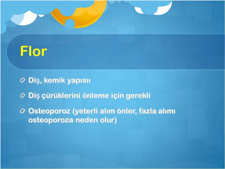 Flor Di ş, kemik yapısıı Di ş çürüklerini önleme için gerekli Osteoporoz (yeterli alım önler, fazla alımı osteoporoza neden olur)