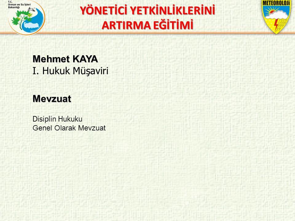 Mehmet KAYA I. Hukuk Müşaviri Mevzuat YÖNETİCİ YETKİNLİKLERİNİ ARTIRMA EĞİTİMİ Disiplin Hukuku Genel Olarak Mevzuat