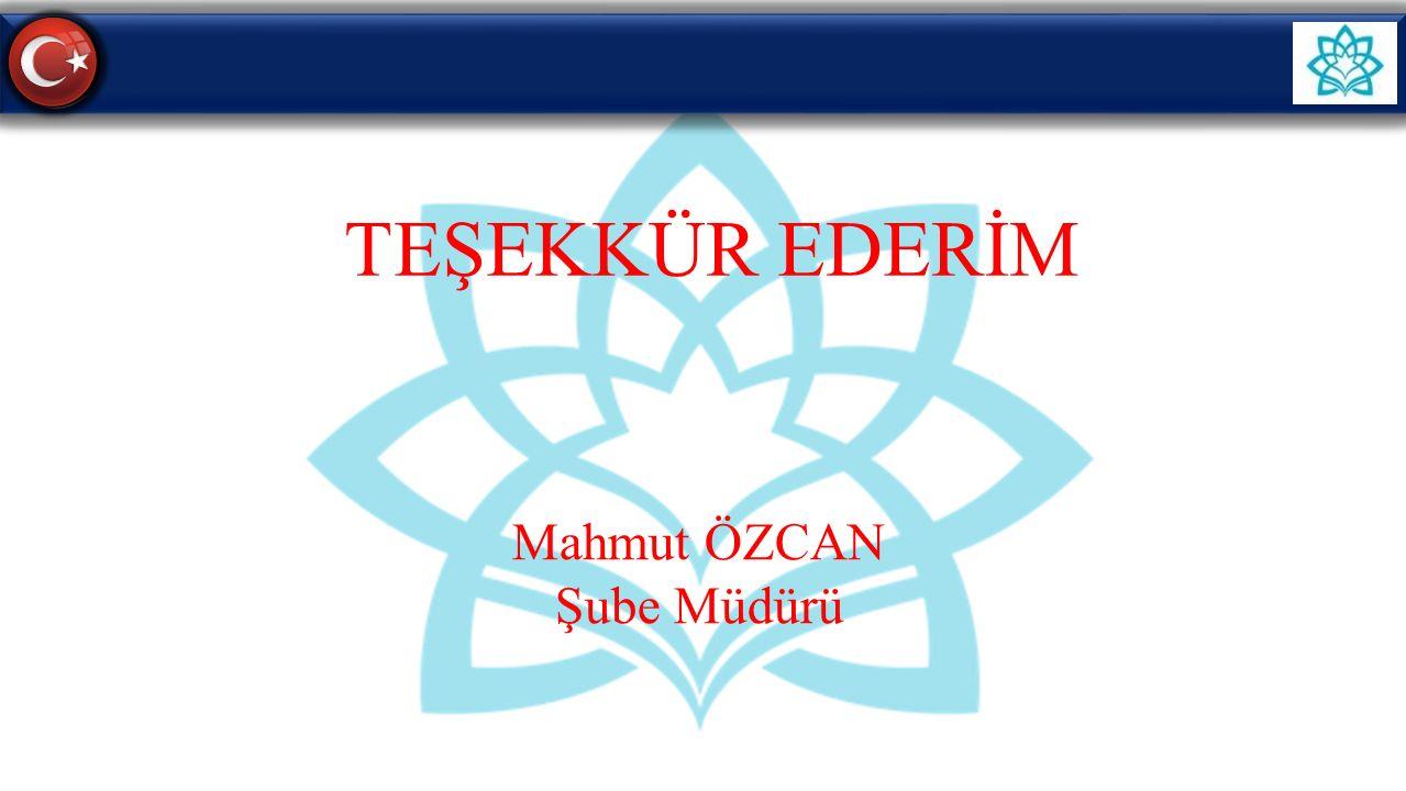 Mahmut ÖZCAN Şube Müdürü TEŞEKKÜR EDERİM