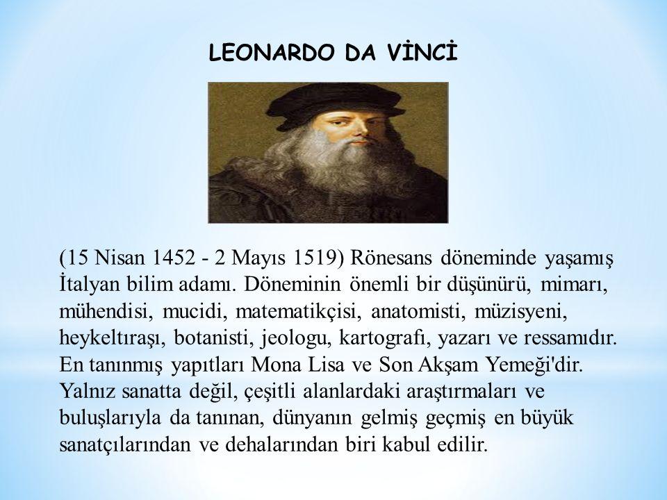 (15 Nisan 1452 - 2 Mayıs 1519) Rönesans döneminde yaşamış İtalyan bilim adamı. Döneminin önemli bir düşünürü, mimarı, mühendisi, mucidi, matematikçisi