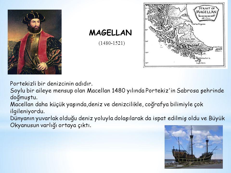 Portekizli bir denizcinin adıdır. Soylu bir aileye mensup olan Macellan 1480 yılında Portekiz'in Sabrosa şehrinde doğmuştu. Macellan daha küçük yaşınd