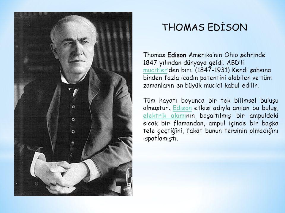 Thomas Edison Amerika'nın Ohio şehrinde 1847 yılından dünyaya geldi. ABD'li mucitler'den biri. (1847-1931) Kendi şahsına binden fazla icadın patentini