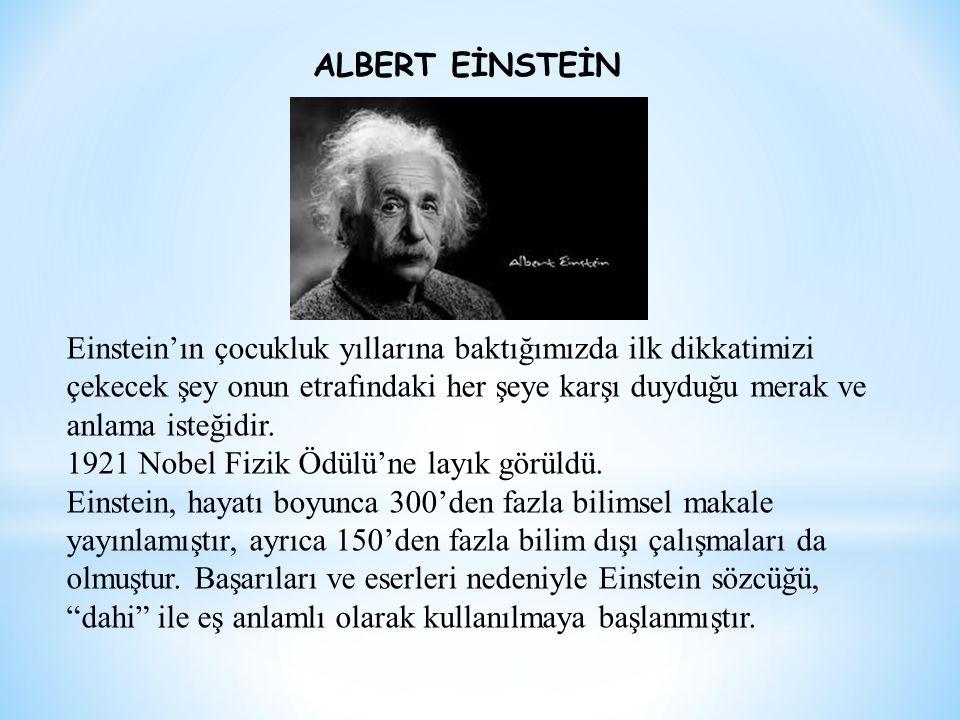 Einstein'ın çocukluk yıllarına baktığımızda ilk dikkatimizi çekecek şey onun etrafındaki her şeye karşı duyduğu merak ve anlama isteğidir. 1921 Nobel