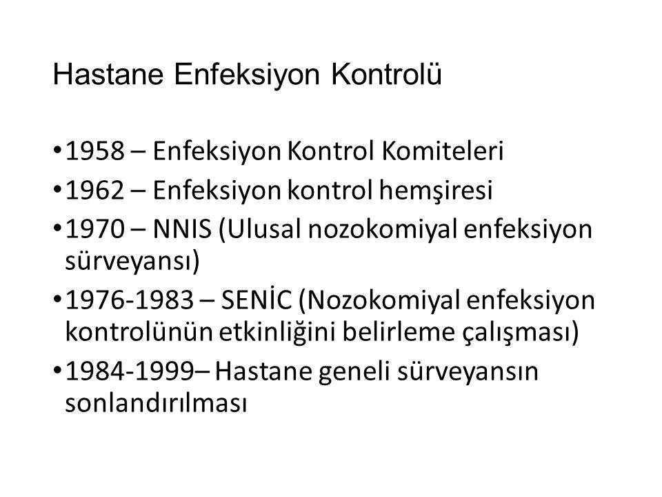 Hastane Enfeksiyon Kontrolü 1958 – Enfeksiyon Kontrol Komiteleri 1962 – Enfeksiyon kontrol hemşiresi 1970 – NNIS (Ulusal nozokomiyal enfeksiyon sürvey