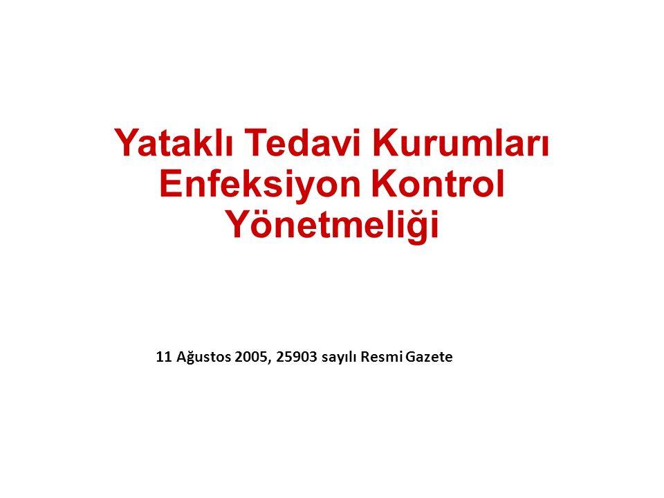 Yataklı Tedavi Kurumları Enfeksiyon Kontrol Yönetmeliği 11 Ağustos 2005, 25903 sayılı Resmi Gazete