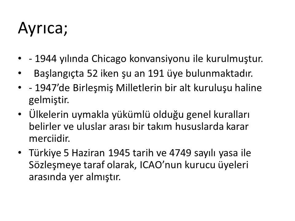 Ayrıca; - 1944 yılında Chicago konvansiyonu ile kurulmuştur.