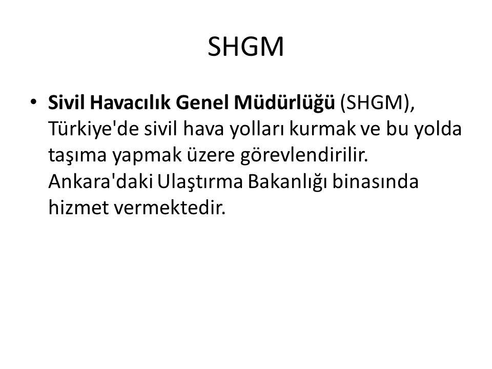 SHGM Sivil Havacılık Genel Müdürlüğü (SHGM), Türkiye de sivil hava yolları kurmak ve bu yolda taşıma yapmak üzere görevlendirilir.