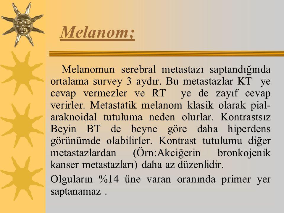 Melanom; Melanomun serebral metastazı saptandığında ortalama survey 3 aydır.