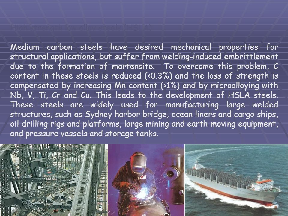High strength low alloy steels (HSLA) Medium carbon steels have desired mechanical properties for structural applications, but suffer from welding-ind