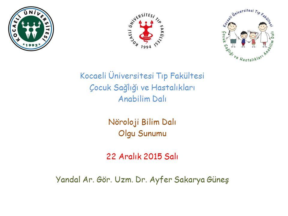 Kocaeli Üniversitesi Tıp Fakültesi Çocuk Sağlığı ve Hastalıkları Anabilim Dalı Nöroloji Bilim Dalı Olgu Sunumu 22 Aralık 2015 Salı Yandal Ar.