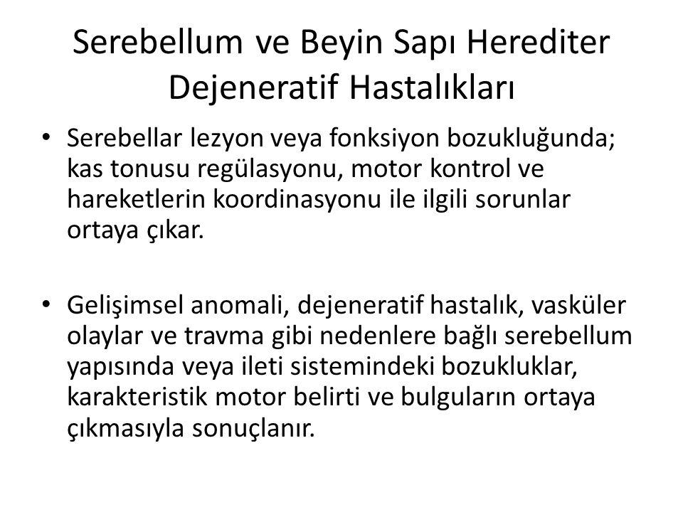 Serebellum ve Beyin Sapı Herediter Dejeneratif Hastalıkları Serebellar lezyon veya fonksiyon bozukluğunda; kas tonusu regülasyonu, motor kontrol ve ha
