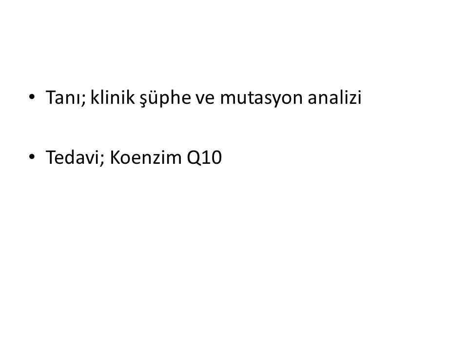 Tanı; klinik şüphe ve mutasyon analizi Tedavi; Koenzim Q10