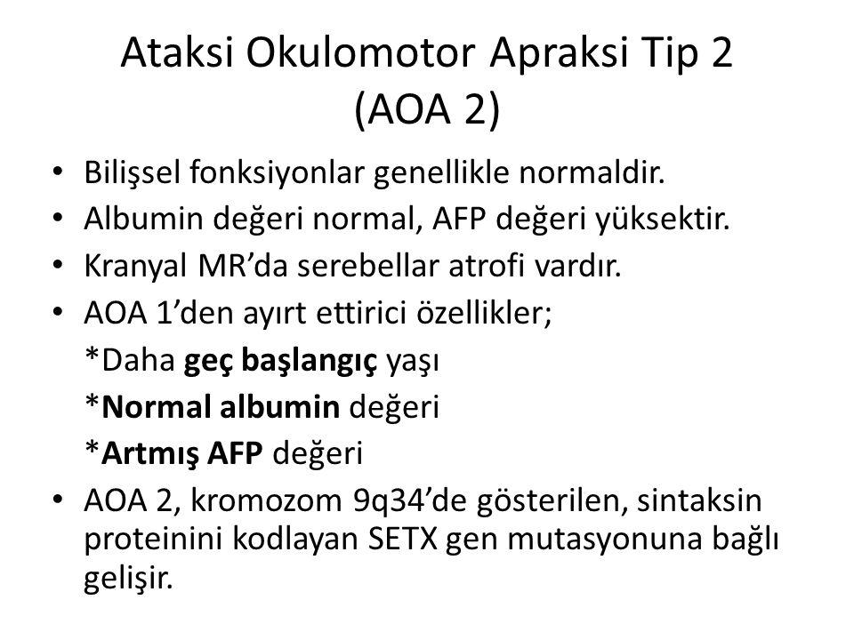 Ataksi Okulomotor Apraksi Tip 2 (AOA 2) Bilişsel fonksiyonlar genellikle normaldir. Albumin değeri normal, AFP değeri yüksektir. Kranyal MR'da serebel