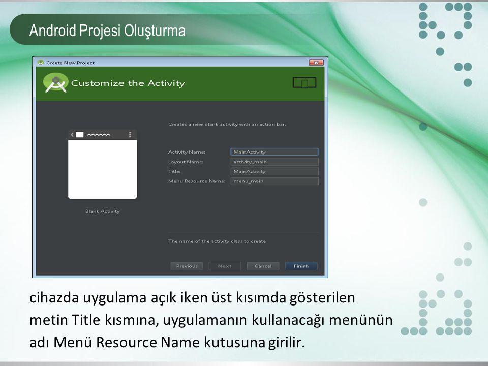 Android Projesi Oluşturma cihazda uygulama açık iken üst kısımda gösterilen metin Title kısmına, uygulamanın kullanacağı menünün adı Menü Resource Nam