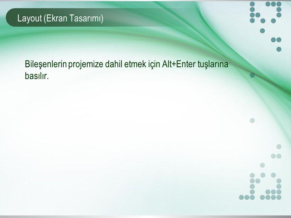 Layout (Ekran Tasarımı) Bileşenlerin projemize dahil etmek için Alt+Enter tuşlarına basılır.