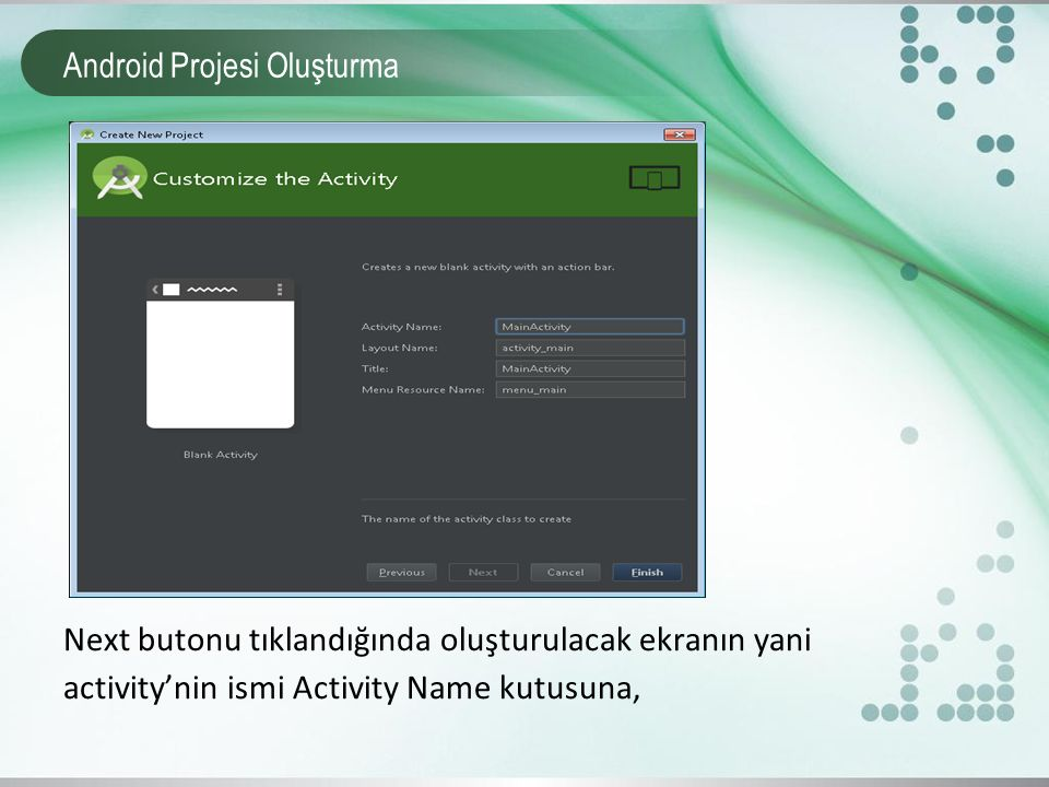 Android Projesi Oluşturma ekran yerleşimi ile ilgili ayarların tutulduğu Layout dosyasının adı Layout Name kutusuna,