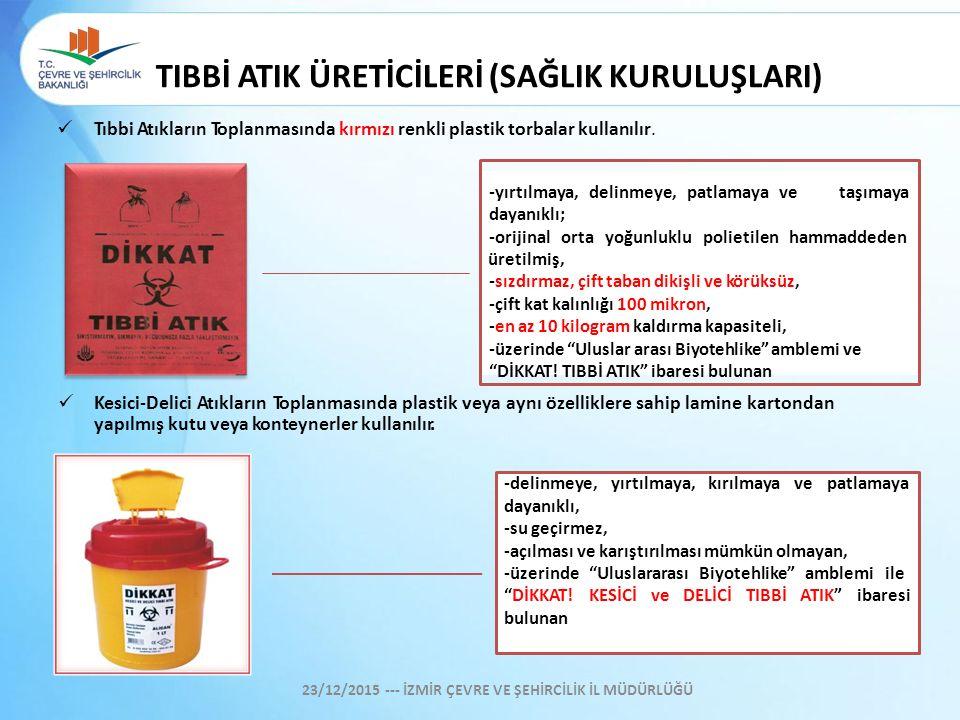Tıbbi Atıkların Toplanmasında kırmızı renkli plastik torbalar kullanılır. -yırtılmaya, delinmeye, patlamaya vetaşımaya dayanıklı; -orijinal orta yoğun