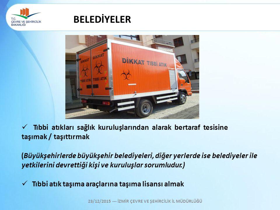 BELEDİYELER Tıbbi atıkları sağlık kuruluşlarından alarak bertaraf tesisine taşımak / taşıttırmak (Büyükşehirlerde büyükşehir belediyeleri, diğer yerle