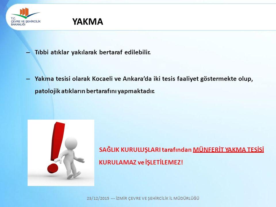 – Tıbbi atıklar yakılarak bertaraf edilebilir. – Yakma tesisi olarak Kocaeli ve Ankara'da iki tesis faaliyet göstermekte olup, patolojik atıkların ber