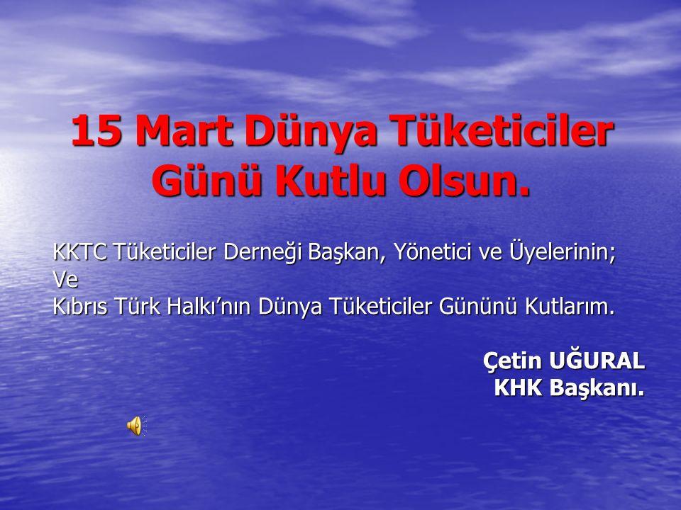 15 Mart Dünya Tüketiciler Günü Kutlu Olsun. KKTC Tüketiciler Derneği Başkan, Yönetici ve Üyelerinin; Ve Kıbrıs Türk Halkı'nın Dünya Tüketiciler Gününü