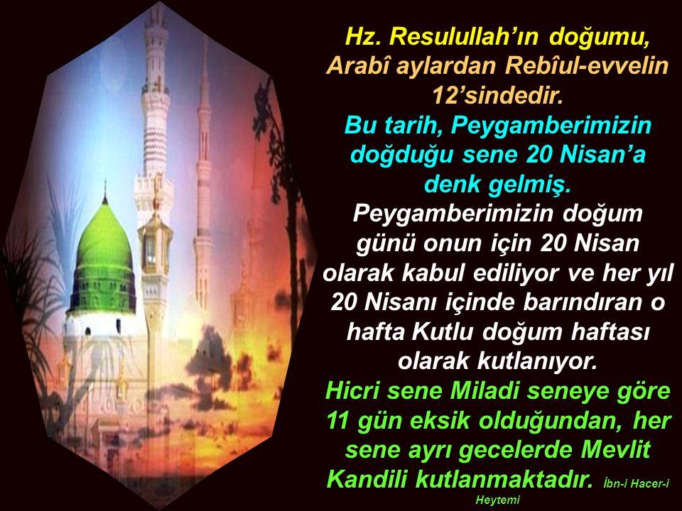 Hz.Resulullah'ın doğumu, Arabî aylardan Rebîul-evvelin 12'sindedir.