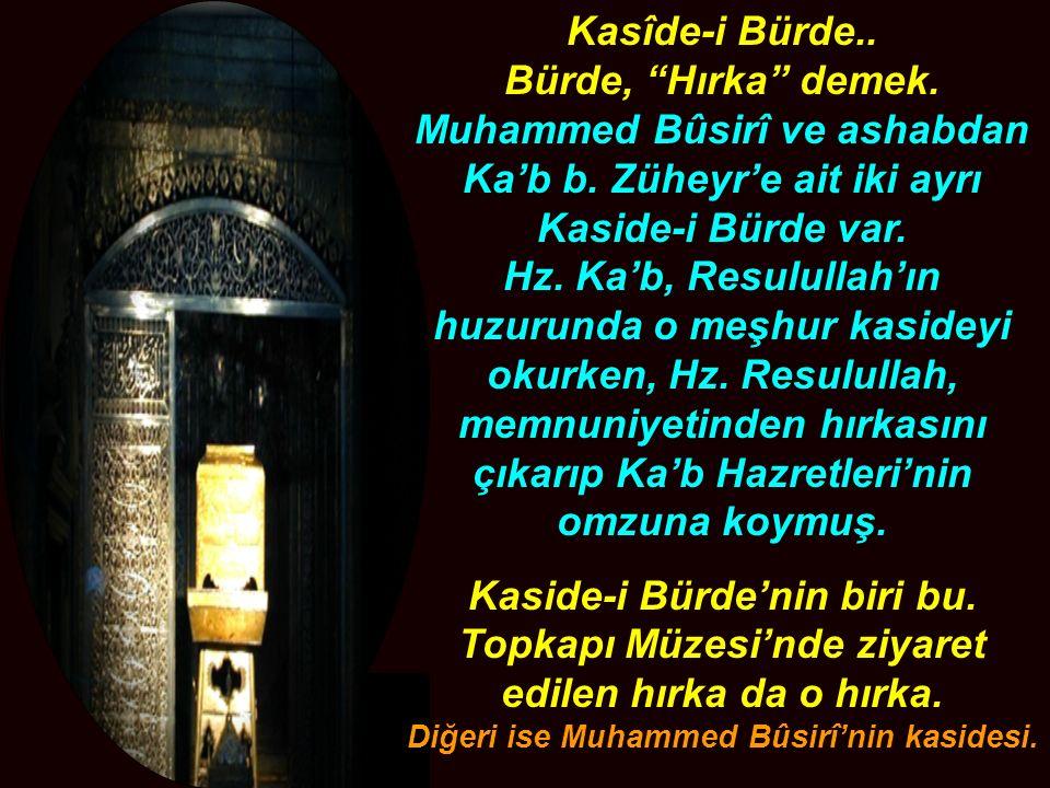 Kasîde-i Bürde..Bürde, Hırka demek. Muhammed Bûsirî ve ashabdan Ka'b b.