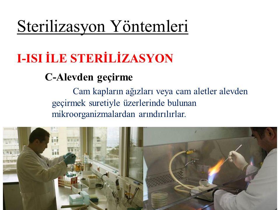 Sterilizasyon Yöntemleri I-ISI İLE STERİLİZASYON C-Alevden geçirme Cam kapların ağızları veya cam aletler alevden geçirmek suretiyle üzerlerinde bulunan mikroorganizmalardan arındırılırlar.
