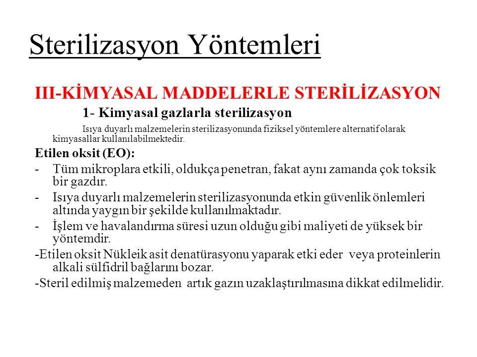 Sterilizasyon Yöntemleri III-KİMYASAL MADDELERLE STERİLİZASYON 1- Kimyasal gazlarla sterilizasyon Isıya duyarlı malzemelerin sterilizasyonunda fizikse