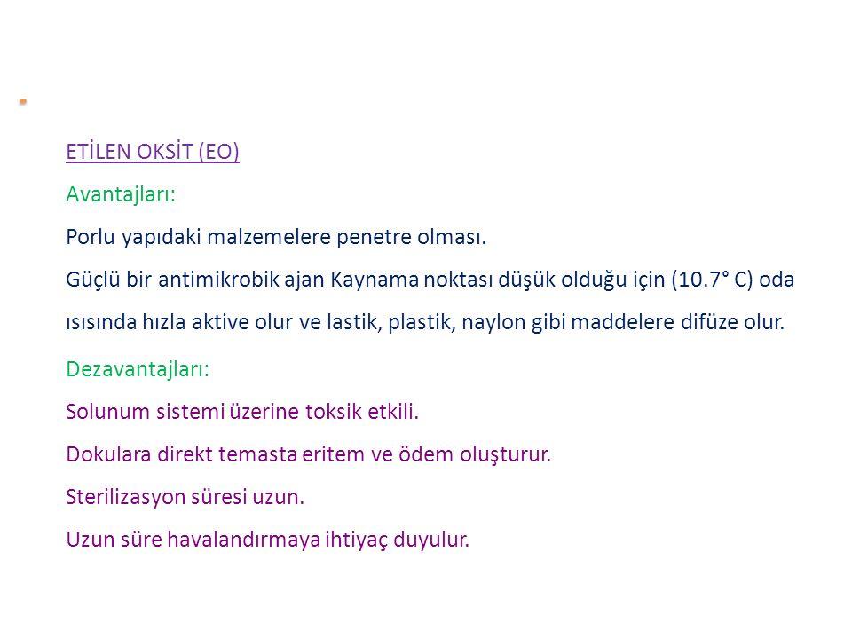 ETİLEN OKSİT (EO) Avantajları: Porlu yapıdaki malzemelere penetre olması. Güçlü bir antimikrobik ajan Kaynama noktası düşük olduğu için (10.7° C) oda