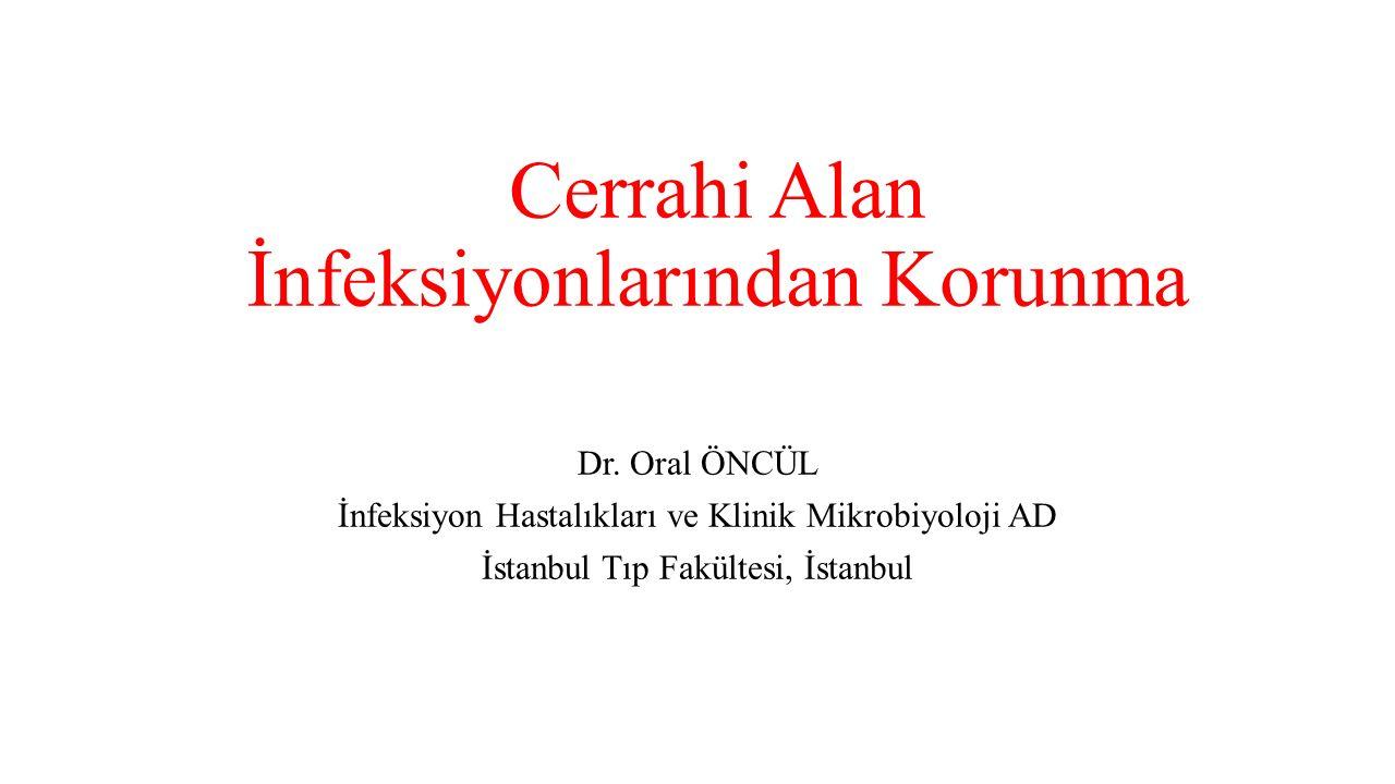 Cerrahi Alan İnfeksiyonlarından Korunma Dr. Oral ÖNCÜL İnfeksiyon Hastalıkları ve Klinik Mikrobiyoloji AD İstanbul Tıp Fakültesi, İstanbul