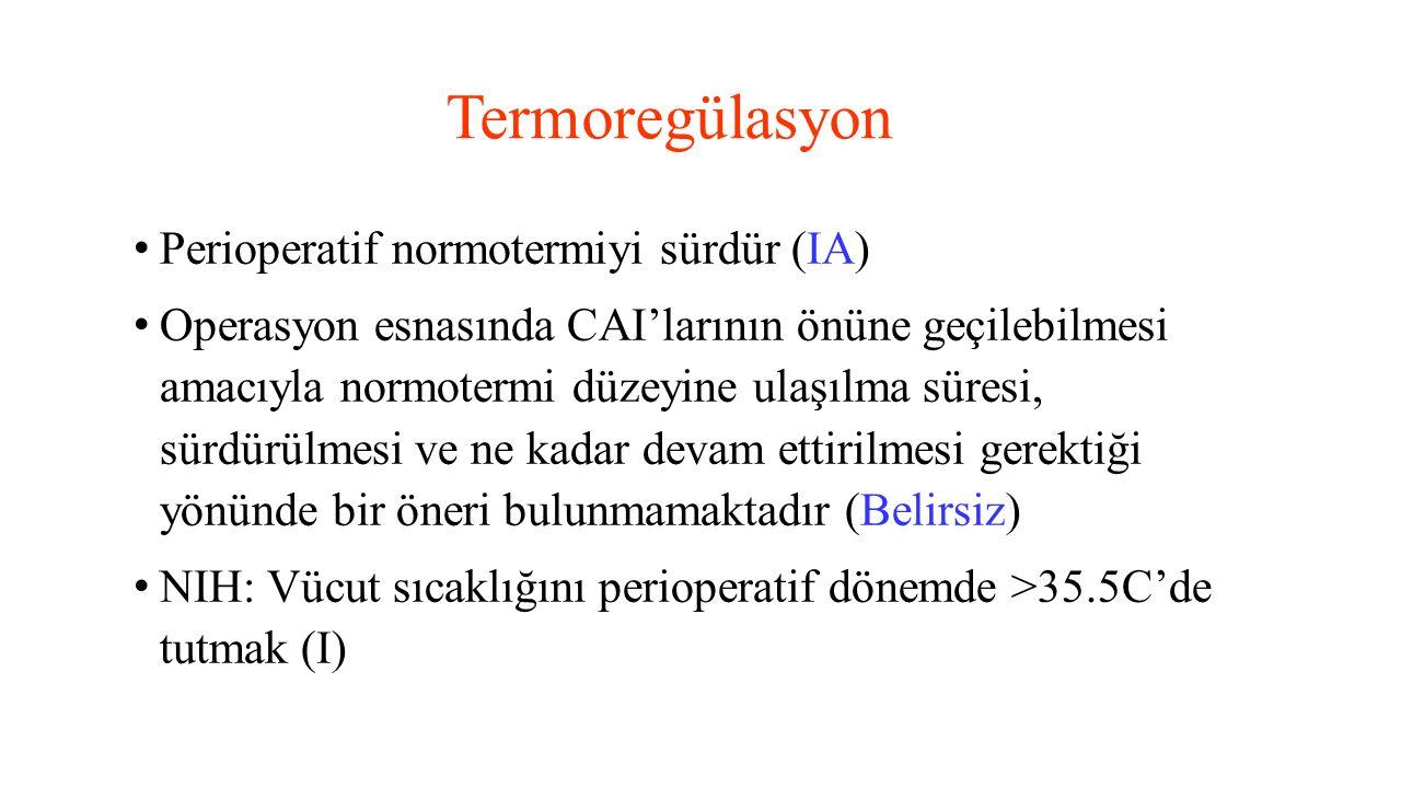 Termoregülasyon Perioperatif normotermiyi sürdür (IA) Operasyon esnasında CAI'larının önüne geçilebilmesi amacıyla normotermi düzeyine ulaşılma süresi
