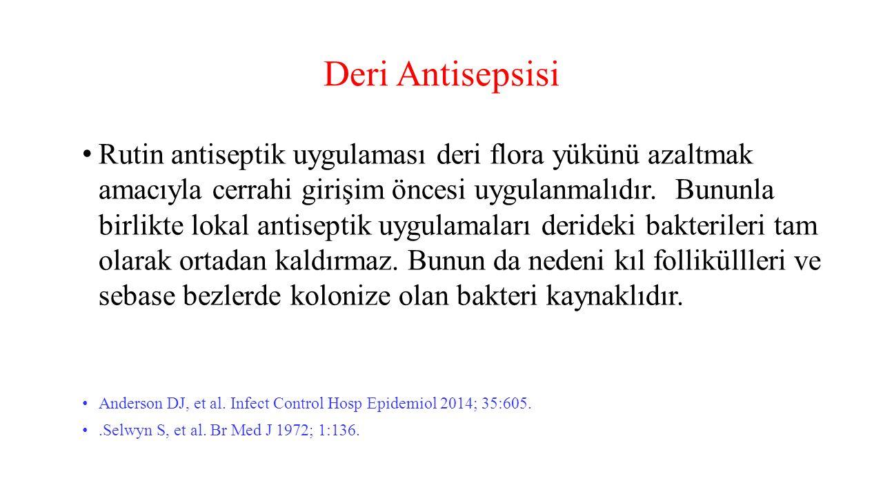 Deri Antisepsisi Rutin antiseptik uygulaması deri flora yükünü azaltmak amacıyla cerrahi girişim öncesi uygulanmalıdır. Bununla birlikte lokal antisep