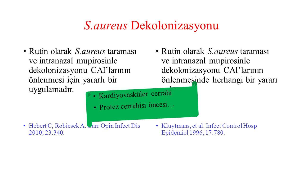 S.aureus Dekolonizasyonu Rutin olarak S.aureus taraması ve intranazal mupirosinle dekolonizasyonu CAI'larının önlenmesi için yararlı bir uygulamadır.