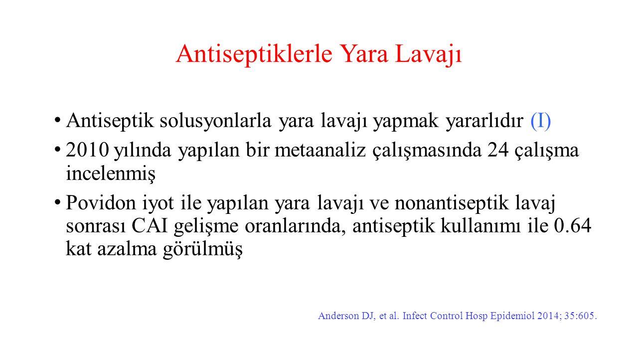 Antiseptiklerle Yara Lavajı Antiseptik solusyonlarla yara lavajı yapmak yararlıdır (I) 2010 yılında yapılan bir metaanaliz çalışmasında 24 çalışma inc