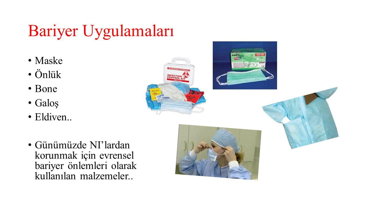 Bariyer Uygulamaları Maske Önlük Bone Galoş Eldiven.. Günümüzde NI'lardan korunmak için evrensel bariyer önlemleri olarak kullanılan malzemeler..