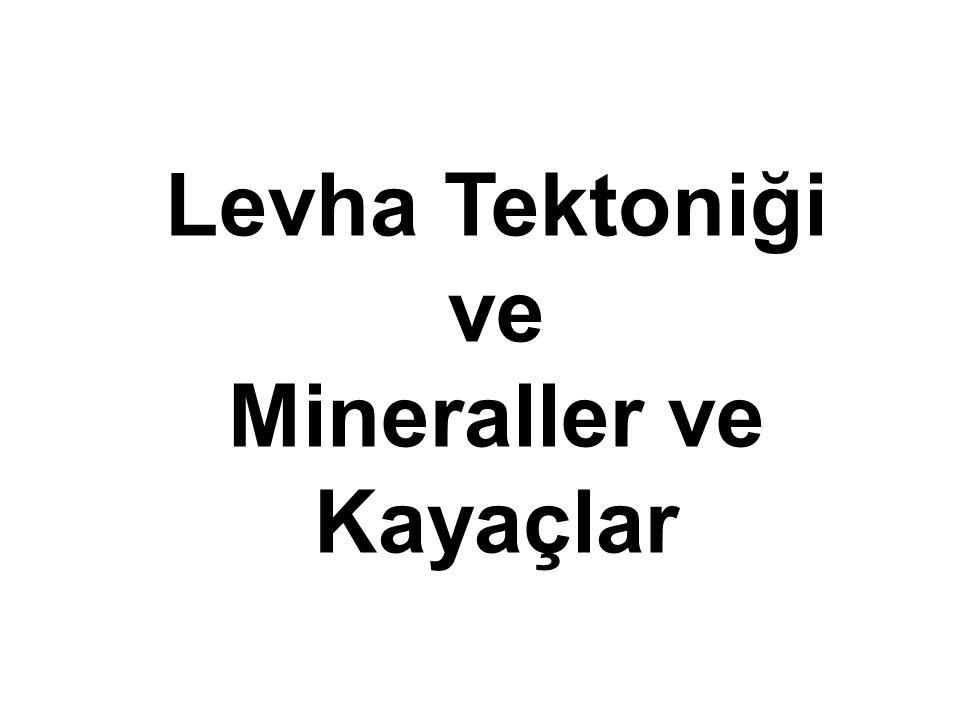 Levha Tektoniği ve Mineraller ve Kayaçlar