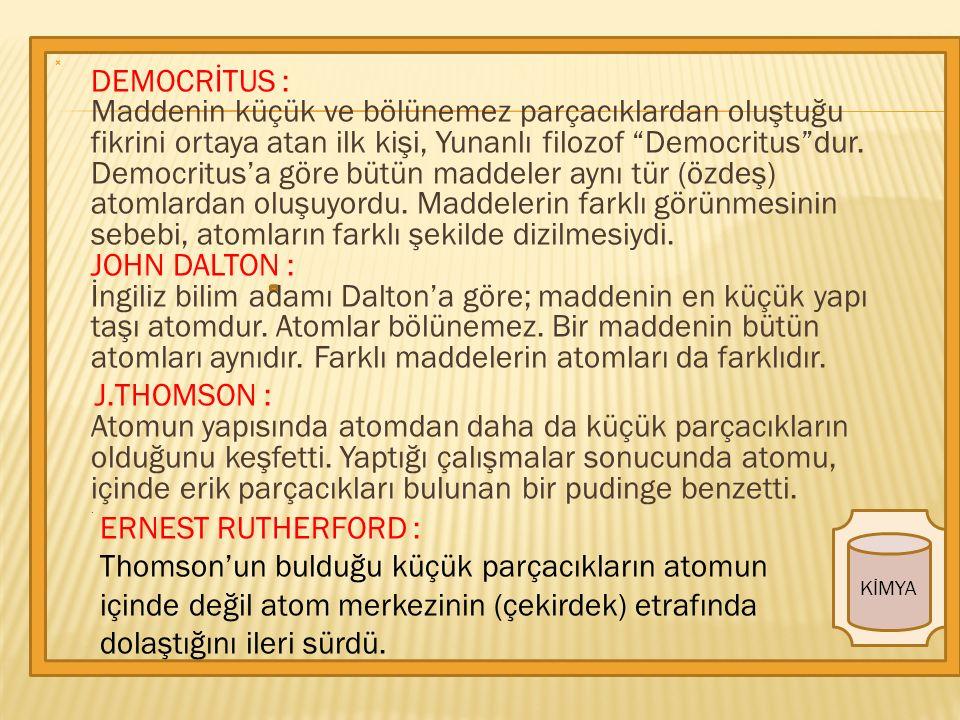 KİMYA  DEMOCRİTUS : Maddenin küçük ve bölünemez parçacıklardan oluştuğu fikrini ortaya atan ilk kişi, Yunanlı filozof Democritus dur.