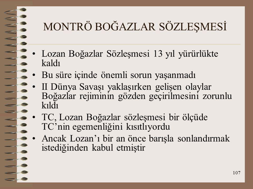108 MONTRÖ BOĞAZLAR SÖZLEŞMESİ Ayrıca TC, MC çerçevesinde kurulan kollektif güvenlik sisteminin işleyeceğine ve UA silahsızlanmanın gerçekleşeceğine inanıyordu.