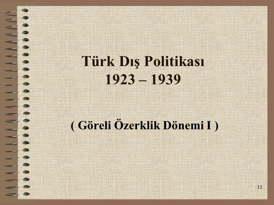 11 Türk Dış Politikası 1923 – 1939 ( Göreli Özerklik Dönemi I )