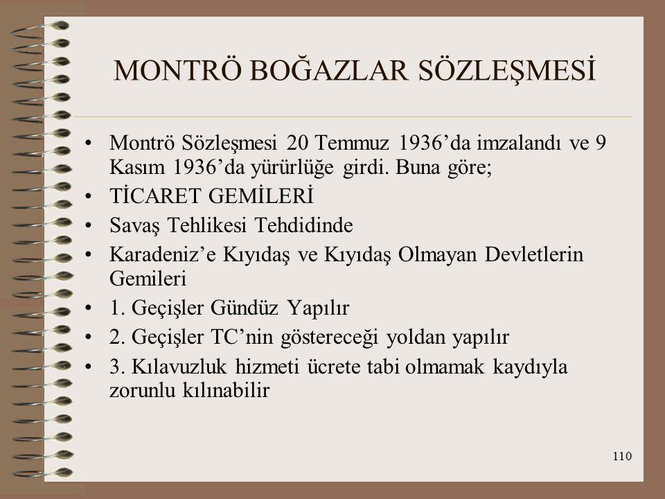 111 MONTRÖ BOĞAZLAR SÖZLEŞMESİ Barış Zamanı; Karadeniz'e Kıyıdaş ve Kıyıdaş Olmayan Devletlerin Gemileri 1.Bayrağı ve yükü ne olursa olsun geçer 2.