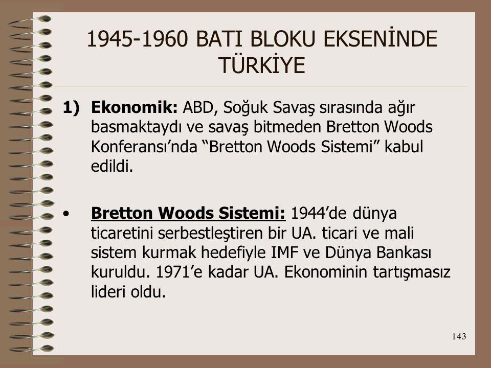 144 1945-1960 BATI BLOKU EKSENİNDE TÜRKİYE Doğu Bloku'nun Durumu: Güvenlik endişesiyle Batı Avrupa ile arasına tampon bölge olarak Doğu Avrupa'yı koymak istiyordu.