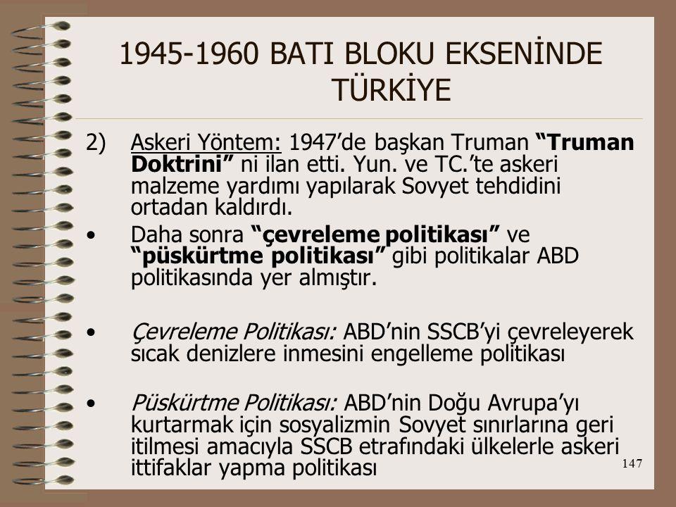 148 1945-1960 BATI BLOKU EKSENİNDE TÜRKİYE 3)Ekonomik Önlemler: NATO'nun kurulduğu yıl, ABD kongresi İhracatı Denetleme Yasası nı kabul ederek Doğu Blokuna geniş kapsamlı bir ambargo uyguladı.