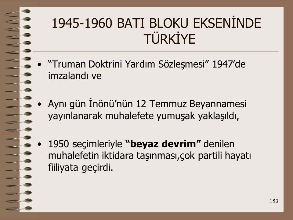 154 1945-1960 BATI BLOKU EKSENİNDE TÜRKİYE Dönemin Dış Politikası: -NATO'ya ve Kore Savaşı'na katılma kararları sonrası gittikçe kötüleyen bir ekonomik ve siyasal süreçte alındı.