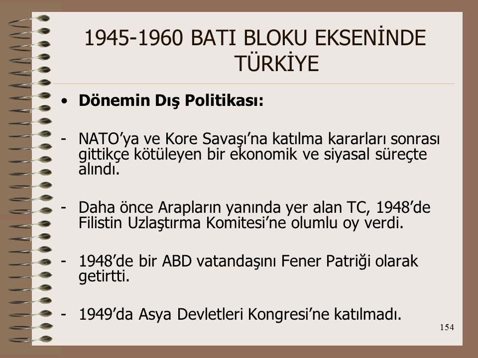 155 1945-1960 BATI BLOKU EKSENİNDE TÜRKİYE -1950'den itibaren Kıbrıs'ta İngiltere'yi destekledi.