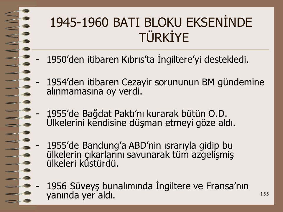 156 1945-1960 BATI BLOKU EKSENİNDE TÜRKİYE -1957'deki Suriye bunalımında dikkatleri çekmek için neredeyse savaş çıkarıyordu.