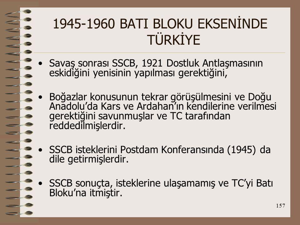 158 1945-1960 BATI BLOKU EKSENİNDE TÜRKİYE TC, Batı Blokuna yanaşmasıyla birlikte ülkede zaten varolan komünizm karşıtlığına Sovyet karşıtlığı da eklenmiştir.
