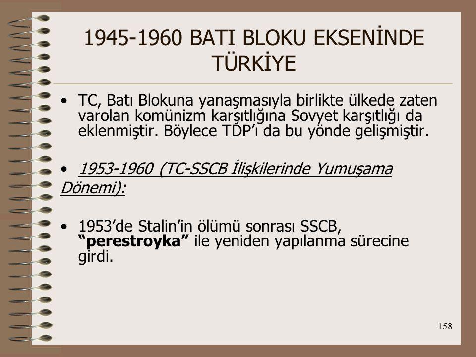 159 1945-1960 BATI BLOKU EKSENİNDE TÜRKİYE 30 Mayıs 1953'de SSCB-TC ilişkileri normalleşti ve SSCB, TC'ye karşı yakınlaşma politikası uyguladı.