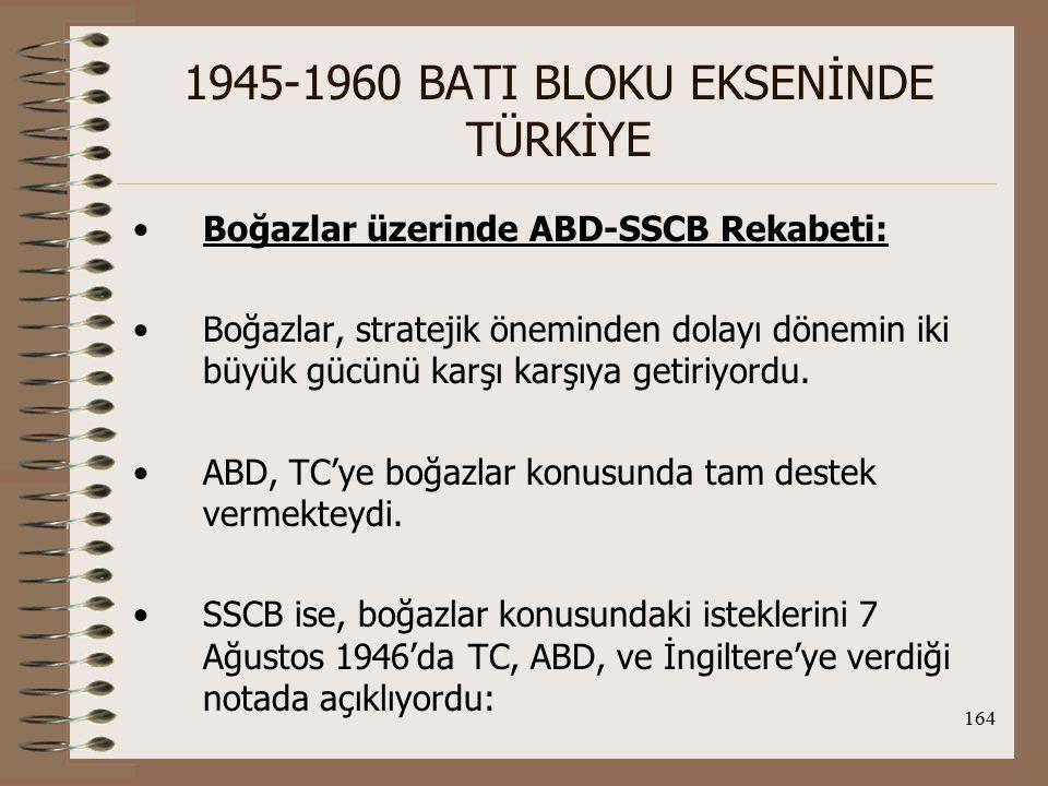 165 1945-1960 BATI BLOKU EKSENİNDE TÜRKİYE 1.Boğazlar her zaman tüm devletlerin ticaret gemilerine açık olmalıdır.